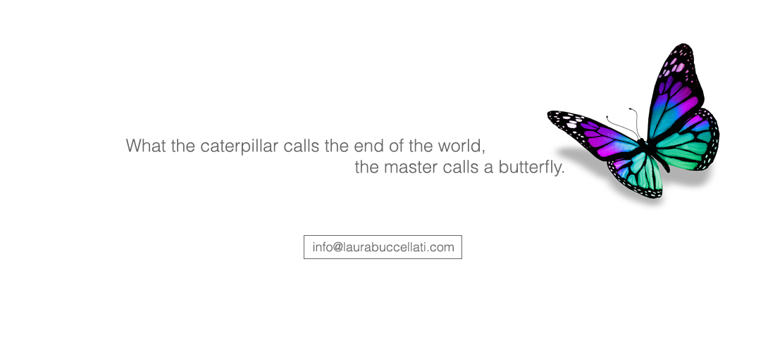 The caterpillar calls it end of the world, the master calls it butterfly.